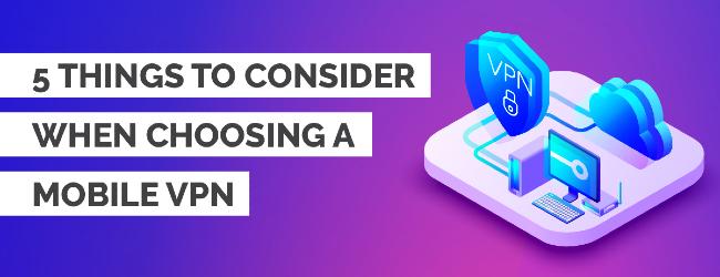 Choosing A Mobile VPN